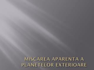 MISCAREA APARENTA A PLANETELOR EXTERIOARE