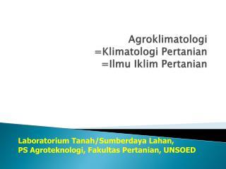 Agroklimatologi = Klimatologi Pertanian = Ilmu Iklim Pertanian