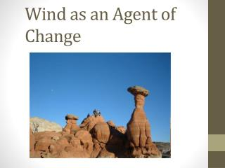 Wind as an Agent of Change