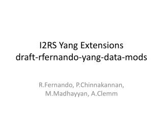 I2RS Yang Extensions draft- rfernando -yang-data-mods
