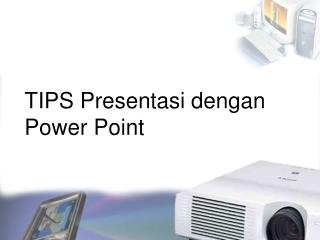 TIPS  Presentasi dengan  Power Point