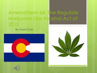Amendment 64: The Regulate Marijuana Like Alcohol Act of 2012
