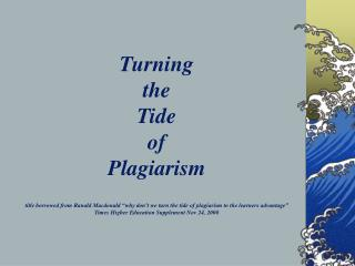 Turning  the  Tide  of  Plagiarism  title borrowed from Ranald Macdonald  why don t we turn the tide of plagiarism to th