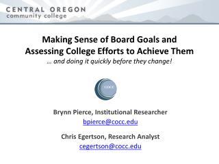 Brynn Pierce, Institutional Researcher bpierce@cocc.edu Chris Egertson, Research Analyst