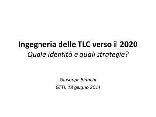 Ingegneria delle TLC verso il 2020  Quale identità e quali strategie?