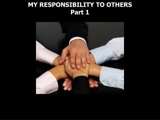 MY RESPONSIBILITY TO OTHERS Part 1