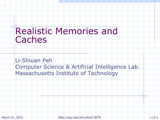 Realistic Memories and Caches Li- Shiuan Peh Computer Science & Artificial Intelligence Lab.