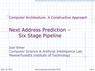 Computer Architecture: A Constructive Approach Next  Address  Prediction – Six  Stage Pipeline