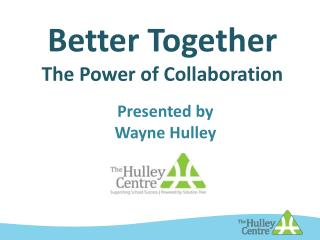Better Together                             The  Power of Collaboration