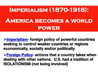 Imperialism (1870-1918):  America becomes a world power