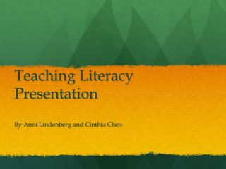 Teaching Literacy Presentation By  Anni  Lindenberg and Cinthia Chen