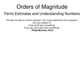 Orders of Magnitude Fermi Estimates and Understanding Numbers