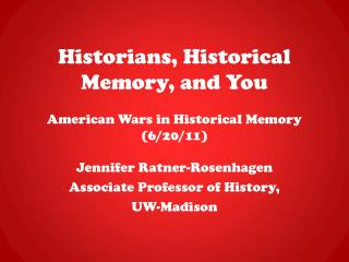 Historians, Historical Memory, and You American Wars in Historical Memory (6/20/11)