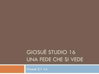 Giosuè Studio 16 Una fede che si VEDE