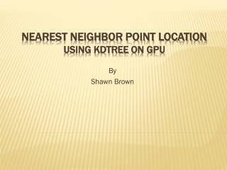 Nearest Neighbor POINT LOCATION Using  KDTree  on GPU