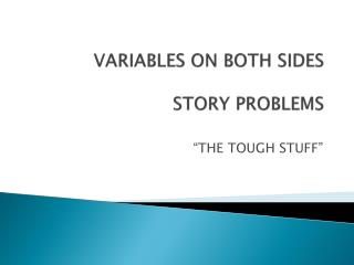 VARIABLES ON BOTH SIDES  STORY PROBLEMS