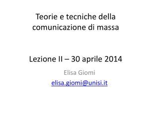 Teorie e tecniche della comunicazione di massa  Lezione II – 30 aprile 2014