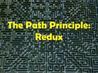 The Path Principle: Redux