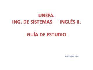 UNEFA.    ING. DE SISTEMAS.     INGLÉS II.         GUÍA DE ESTUDIO