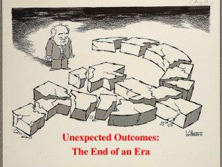 Unexpected Outcomes: The End of an Era