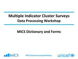 Multiple Indicator Cluster Surveys Data Processing Workshop