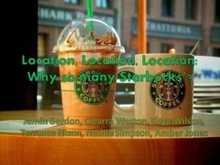 Location, Location, Location: Why so many Starbucks�?