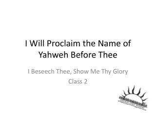 I Will Proclaim the Name of Yahweh Before Thee