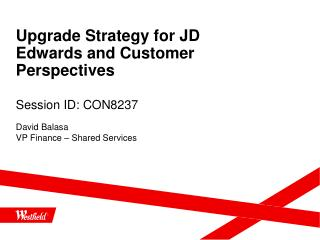 Upgrade  Strategy for JD Edwards and Customer  Perspectives Session ID: CON8237
