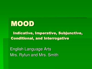 MOOD Indicative, Imperative, Subjunctive, Conditional, and Interrogative