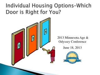 Individual Housing Options�Which Door is Right for You?