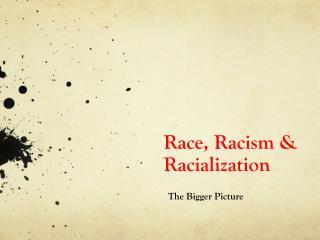 Race, Racism & Racialization