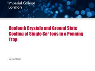 Coulomb Crystals and Ground State Cooling  of  Single  Ca + Ions in a Penning  T rap
