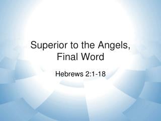 Superior to the Angels,     Final Word