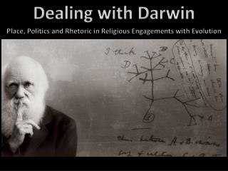 Dealing with Darwin Place, Politics and Rhetoric in Religious Engagements with Evolution