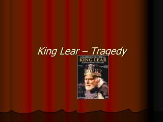 King Lear –  Tragedy