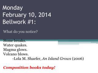 Monday February 10, 2014 Bellwork  #1: