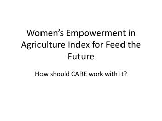 Women's Empowerment in Agriculture Index for Feed the Future