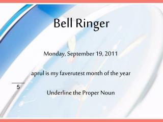 Monday, September  19, 2011 aprul  is my  faverutest  month of the year Underline the Proper Noun