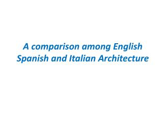 A comparison among English Spanish and Italian Architecture