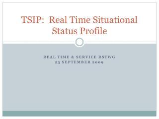 TSIP:  Real Time Situational Status Profile