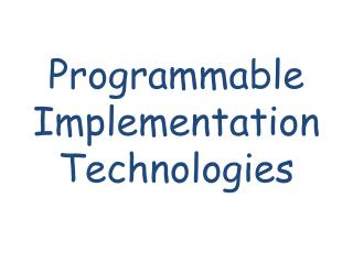 Programmable Implementation Technologies