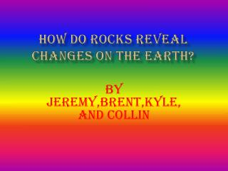 How do rocks reveal changes on the earth?