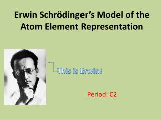 Erwin Schrödinger's Model of the Atom Element Representation