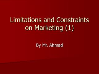 Limitations and Constraints on Marketing 1