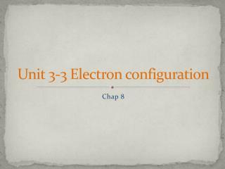 Unit 3-3 Electron configuration
