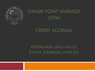 Grade Point average ( Gpa ) Credit accrual Rosalinda  leal—H.h.s . sylvia gamboa—h.h.s.s .