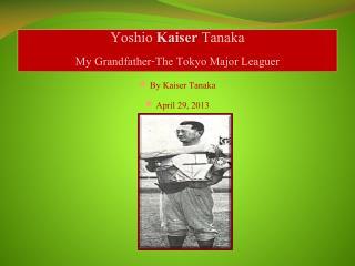 Yoshio  Kaiser  Tanaka My Grandfather-The Tokyo Major Leaguer