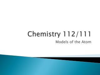 Chemistry 112/111