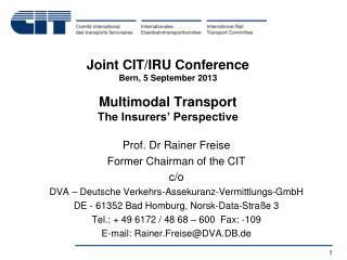 Joint CIT/IRU Conference Bern, 5 September 2013 Multimodal Transport The Insurers' Perspective