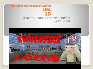 JULIAN  SANTIAGO  PARRA LEAL  2D